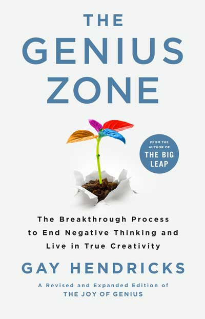 THE GENIUS ZONE - The Breakthrough Process to End Negative Thinking and Live in True Creativity by Gay Hendricks